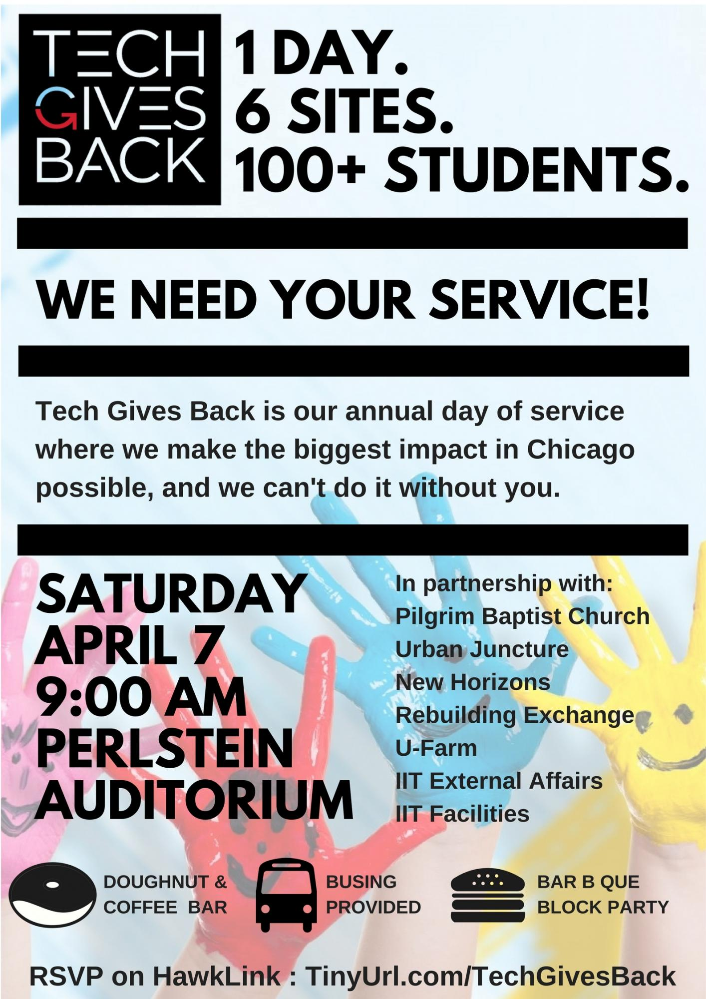 A flyer stating 'Tech Gives Back. 1 Day. 6 Sites. 100+ Students. We need your service. Tech gives back is our annual day of service where we make the biggest impact in Chicago possible, and we can't do it without you. Saturday, April 7th, 9am, Perlstein Auditorium. Doughnut and coffee bar, busing included, bar b que block part. In partnership with Pilgrim Baptist Church, Urban Juncture, New Horizons, Rebduiling Exchange, U-Farm IIT External Affairs, and IIT Facilities.
