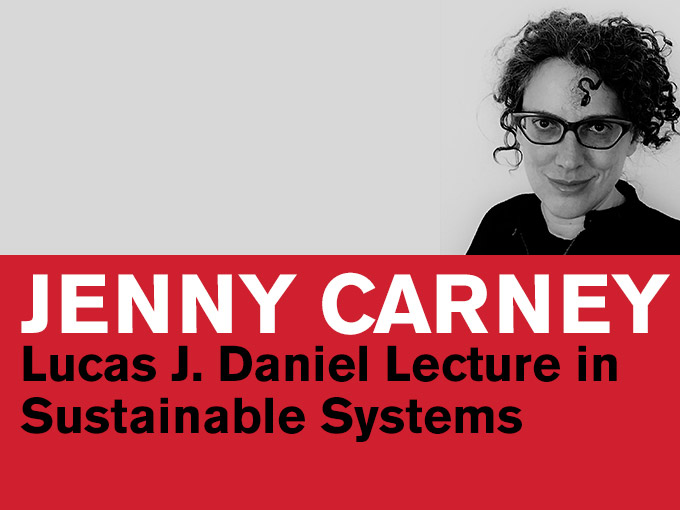 Jenny Carney - Lucas J. Daniel Lecture in Sustainable Systems